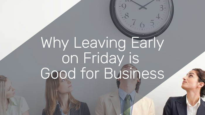 Why Leaving Early on a Friday is Good for Business